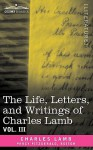 The Life, Letters, and Writings of Charles Lamb, in Six Volumes: Vol. III - Charles Lamb, Percy Hetherington Fitzgerald