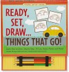 Ready, Set, Draw... Things That Go! [With Sketch Pad and 4 Colored Pencils] - Mara Conlon, Kerren Barbas Steckler