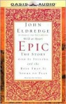Epic: The Story God Is Telling and the Role That Is Yours to Play (Audio) - John Eldredge