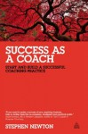 Success as a Coach: Start and Build a Successful Coaching Practice - Stephen Newton