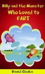 Billy and the Monster who Loved to Fart - David Chuka