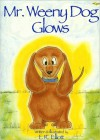 Mr. Weeny Dog Glows - L.R. Elliott, Linda Kyser Smith, David Smith