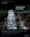 Learning Autodesk 3ds Max Design 2010: Essentials: The Official Autodesk 3ds Max Training Guide - Autodesk