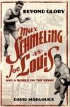 BEYOND GLORY MAX SCHMELING VS JOE LOUIS - David Margolick