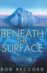 Beneath the Surface: Steering Clear of the Dangers That Could Leave You Shipwrecked - Bob Reccord, John C. Maxwell