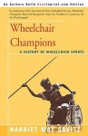 Wheelchair Champions: A History of Wheelchair Sports - Harriet May Savitz, Jim McGowen
