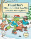 Franklin's Big Hockey Game: A Sticker Activity Book - Sean Jeffrey, Alice Sinkner, Jelena Sisic