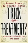 Trick or Treatment?: Alternative Medicine on Trial - Simon Singh