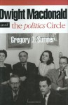 Dwight MacDonald and the Politics Circle: The Reader in the Study of American Fiction - Gregory D. Sumner