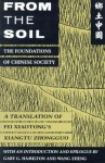From the Soil: The Foundations of Chinese Society, A translation of Fei Xiaotong's Xiangtu Zhongguo - Xiaotong Fei, Hsiao-T'Ung Fei, Gary G. Hamilton