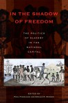In the Shadow of Freedom: The Politics of Slavery in the National Capital - Paul Finkelman, Donald R. Kennon