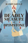 Dandy Gilver and a Deadly Measure of Brimstone - Catriona McPherson
