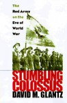 Stumbling Colossus: The Red Army on the Eve of World War (Modern War Studies) - David M. Glantz