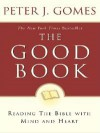 Good Book: Discovering The Bible's Place In Our Liv - Peter J. Gomes