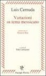 Variazioni su tema messicano - Luis Cernuda, Ilide Carmignani
