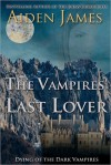 The Vampires' Last Lover (Dying of the Dark #1) - Aiden James