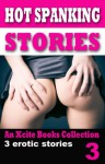 Hot Spanking Stories - Volume Three - An Xcite Books collection - Beverly Langland, Teresa Joseph, C. Cyanne, Miranda Forbes
