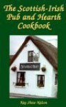 The Scottish-Irish Pub and Hearth Cookbook: Recipes and Lore from Celtic Kitchens - Kay Shaw Nelson