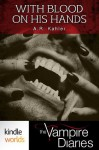 The Vampire Diaries: With Blood on His Hands (Kindle Worlds Short Story) - A.R. Kahler