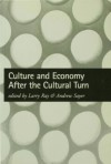 Culture and Economy After the Cultural Turn - Larry Ray, Andrew Sayer