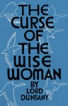 The Curse of the Wise Woman (Valancourt 20th Century Classics) - Mark Valentine, Lord Dunsany