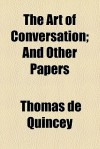 The Art of Conversation and Other Papers - Thomas de Quincey