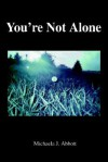 You're Not Alone - Michaela Abbott