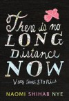 There Is No Long Distance Now - Naomi Shihab Nye