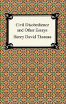 Civil Disobedience, and Other Essays - Henry David Thoreau