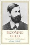 Becoming Freud: The Making of a Psychoanalyst - Adam Phillips
