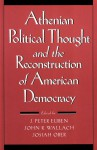 Athenian Political Thought and the Reconstitution of American Democracy - J. Peter Euben, John R. Wallach, Josiah Ober, Sheldon S. Wolin, Ellen Meiksins Wood, Warren J. Lane, Ann M. Lane, Christopher Rocco, Jennifer Roberts, Kurt A. Raaflaub, S. Sara Monoson, Barry S. Strauss, Charles W. Hedrick Jr.