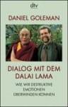 Dialog mit dem Dalai Lama : wie wir destruktive Emotionen überwinden können - Daniel Goleman, Dalai Lama XIV