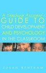 A Teaching Assistant's Guide to Child Development and Psychology in the Classroom: Second Edition - Susan Bentham