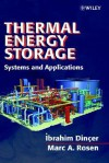 Thermal Energy Storage: Systems and Applications - İbrahim Dinçer, Marc A. Rosen