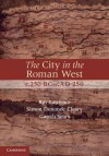 The City in the Roman West, C.250 BC C.Ad 250 - Ray Laurence, Gareth Sears