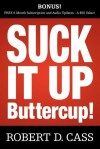 Suck It Up Buttercup - Robert D Cass