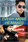 Every Move He Makes - Barbara Elsborg