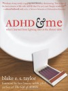 ADHD and Me: What I Learned from Lighting Fires at the Dinner Table - Blake E.S. Taylor, Lara Honos-Webb