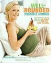 The Well-Rounded Pregnancy Cookbook: Give Your Baby a Healthy Start with 100 Recipes That Adapt to Fit How You Feel - Karen Gurwitz, Jen Hoy