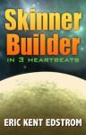 Skinner Builder in 3 Heartbeats - Eric Edstrom