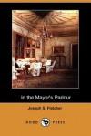 In the Mayor's Parlour - J.S. Fletcher