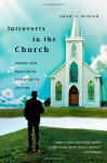 Introverts in the Church: Finding Our Place in an Extroverted Culture - Adam S. McHugh