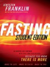 Fasting Student Edition: Go Deeper and Further with God Than Ever Before - Jentezen Franklin