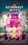 The Astronaut Wives Club: A True Story - Lily Koppel
