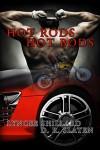 Hot Rods, Hot Bods - Lyncee Shillard, D.R. Slaten