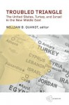 Troubled Triangle: The United States, Turkey, and Israel in the New Middle East - William B. Quandt