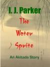 The Water Sprite (Sugawara Akitada Stories) - I.J. Parker