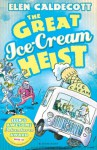 The Great Ice-Cream Heist - Elen Caldecott