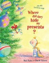 Where Did They Hide My Presents?: Silly Dilly Christmas Songs - Alan Katz, David Catrow