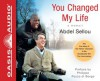 You Changed My Life (Library Edition): A Memoir - Abdel Sellou